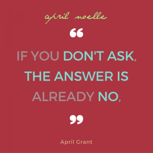 If You Don't Ask, The Answer is Already No | Building Self-Confidence | AprilNoelle.com