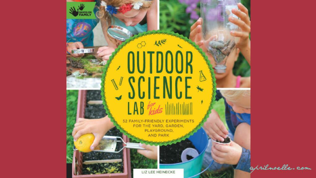 Outdoor Science Lab for Kids | AprilNoelle.com